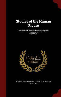 Studies of the Human Figure: With Some Notes on Drawing and Anatomy