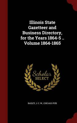 Illinois State Gazetteer and Business Directory, for the Years 1864-5 .. Volume 1864-1865