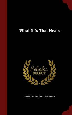 What It Is That Heals