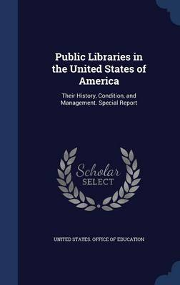 Public Libraries in the United States of America: Their History, Condition, and Management. Special Report