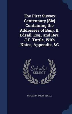 The First Sussex Centennary [Sic] Containing the Addresses of Benj. B. Edsall, Esq., and REV. J.F. Tuttle, with Notes, Appendix, &C