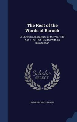 The Rest of the Words of Baruch: A Christian Apocalypse of the Year 136 A.D.: The Text Revised with an Introduction