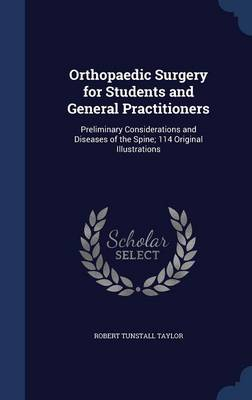 Orthopaedic Surgery for Students and General Practitioners: Preliminary Considerations and Diseases of the Spine; 114 Original Illustrations