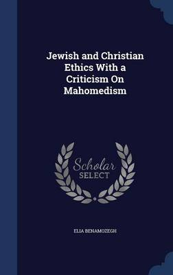 Jewish and Christian Ethics with a Criticism on Mahomedism