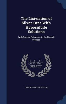 The Lixiviation of Silver-Ores with Hyposulpite Solutions: With Special Reference to the Russell Process