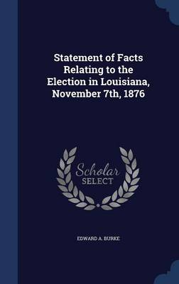 Statement of Facts Relating to the Election in Louisiana, November 7th, 1876