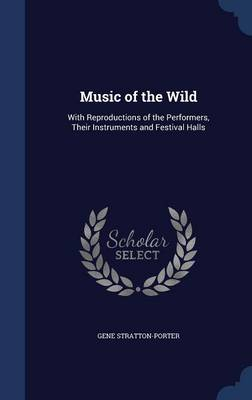 Music of the Wild: With Reproductions of the Performers, Their Instruments and Festival Halls