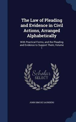 The Law of Pleading and Evidence in Civil Actions, Arranged Alphabetically: With Practical Forms, and the Pleading and Evidence to Support Them, Volume 1