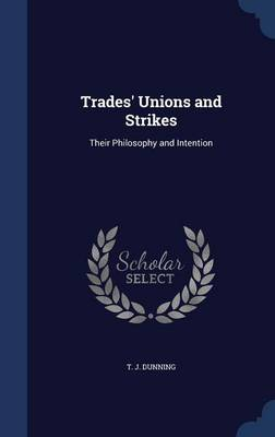 Trades' Unions and Strikes: Their Philosophy and Intention