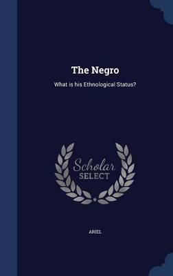 The Negro: What Is His Ethnological Status?