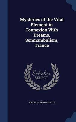 Mysteries of the Vital Element in Connexion with Dreams, Somnambulism, Trance