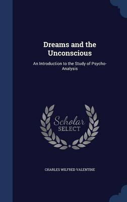 Dreams and the Unconscious: An Introduction to the Study of Psycho-Analysis