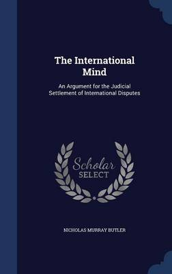 The International Mind: An Argument for the Judicial Settlement of International Disputes