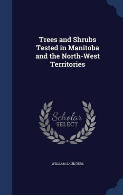 Trees and Shrubs Tested in Manitoba and the North-West Territories