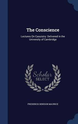 The Conscience: Lectures on Casuistry: Delivered in the University of Cambridge