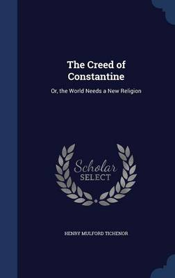 The Creed of Constantine: Or, the World Needs a New Religion