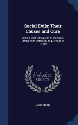 Social Evils; Their Causes and Cure: Being a Brief Discussion of the Social Status, with Reference to Methods of Reform