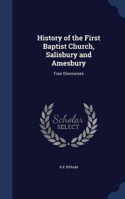 History of the First Baptist Church, Salisbury and Amesbury: Four Discourses