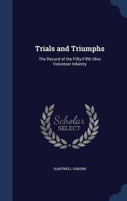 Trials and Triumphs: The Record of the Fifty-Fifth Ohio Volunteer Infantry