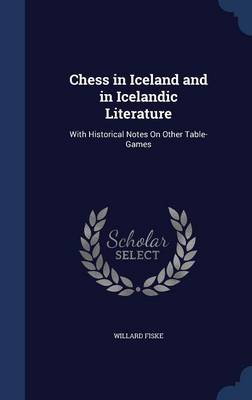 Chess in Iceland and in Icelandic Literature: With Historical Notes on Other Table-Games
