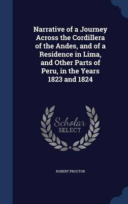 Narrative of a Journey Across the Cordillera of the Andes, and of a Residence in Lima, and Other Parts of Peru, in the Years 1823 and 1824
