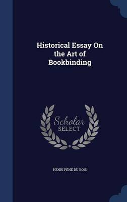 Historical Essay on the Art of Bookbinding