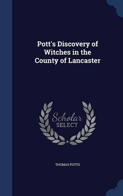 Pott's Discovery of Witches in the County of Lancaster