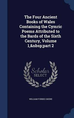 The Four Ancient Books of Wales Containing the Cymric Poems Attributed to the Bards of the Sixth Century, Volume 1, Part 2