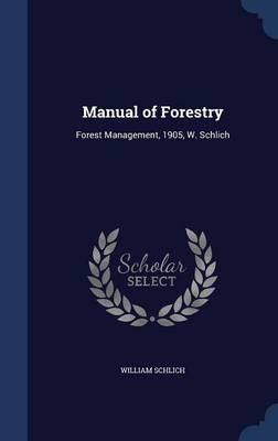 Manual of Forestry: Forest Management, 1905, W. Schlich