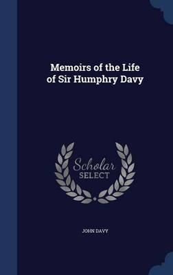 Memoirs of the Life of Sir Humphry Davy