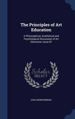 The Principles of Art Education: A Philosophical, Aesthetical and Psychological Discussion of Art Education, Issue 87