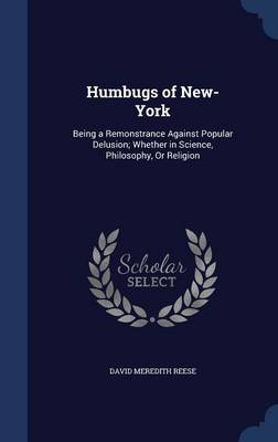Humbugs of New-York: Being a Remonstrance Against Popular Delusion; Whether in Science, Philosophy, or Religion