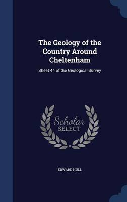 The Geology of the Country Around Cheltenham: Sheet 44 of the Geological Survey