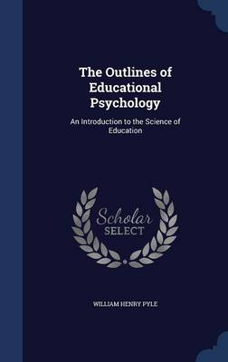 The Outlines of Educational Psychology: An Introduction to the Science of Education
