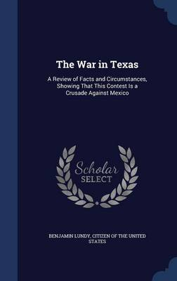 The War in Texas: A Review of Facts and Circumstances, Showing That This Contest Is a Crusade Against Mexico