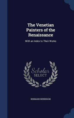 The Venetian Painters of the Renaissance: With an Index to Their Works