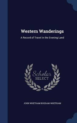 Western Wanderings: A Record of Travel in the Evening Land