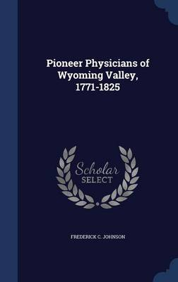 Pioneer Physicians of Wyoming Valley, 1771-1825