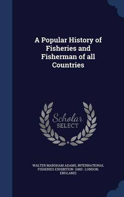 A Popular History of Fisheries and Fisherman of All Countries