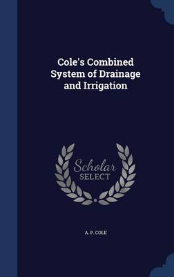 Cole's Combined System of Drainage and Irrigation