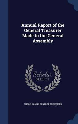 Annual Report of the General Treasurer Made to the General Assembly