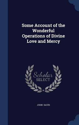 Some Account of the Wonderful Operations of Divine Love and Mercy