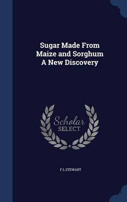 Sugar Made from Maize and Sorghum a New Discovery