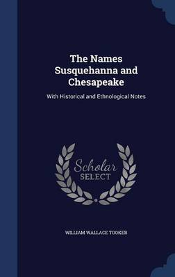 The Names Susquehanna and Chesapeake: With Historical and Ethnological Notes