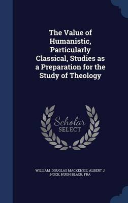 The Value of Humanistic, Particularly Classical, Studies as a Preparation for the Study of Theology
