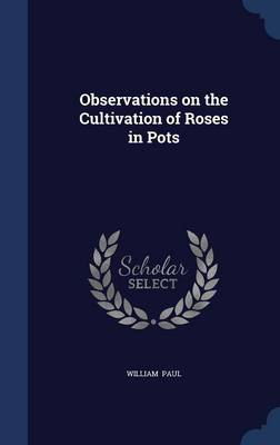Observations on the Cultivation of Roses in Pots