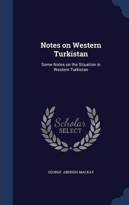 Notes on Western Turkistan: Some Notes on the Situation in Western Turkistan
