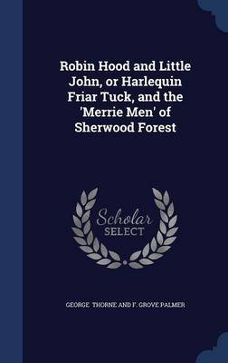 Robin Hood and Little John, or Harlequin Friar Tuck, and the 'Merrie Men' of Sherwood Forest
