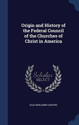 Origin and History of the Federal Council of the Churches of Christ in America
