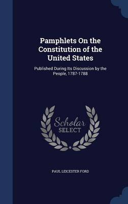 Pamphlets on the Constitution of the United States: Published During Its Discussion by the People, 1787-1788